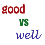 adjectives and adverbs, good well