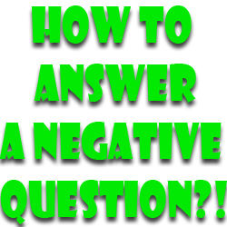 How do you answer a negative question? (Grammatically speaking)