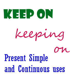 "Why ""keep doing"" is present simple and not continuous"