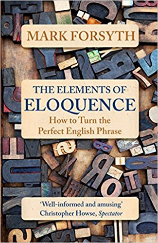 The Elements of Eloquence by Mark Forsyth (Book Review)