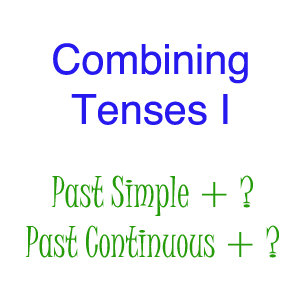 Combining Different Tenses: Past Simple and Past Continuous