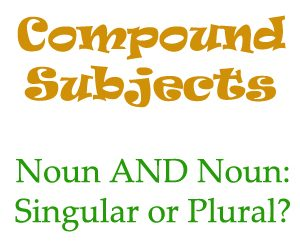 Compound subjects with 'and' – singular or plural?